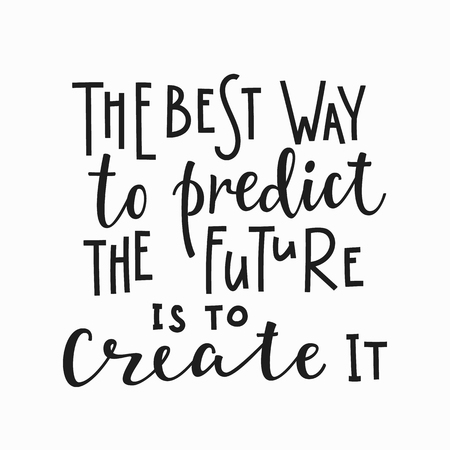 The best way to predict the future is to create it quote lettering. Illustration