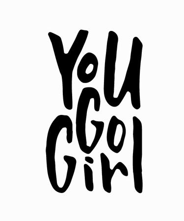 You go girl t-shirt quote feminist lettering. Calligraphy inspiration graphic design typography element. Hand written card. Simple vector sign. Protest against patriarchy sexism misogyny female Stock Photo
