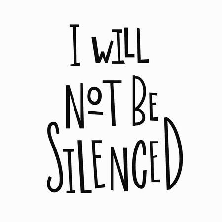 I will not be silenced t-shirt quote feminist lettering. Calligraphy inspiration graphic design typography element. Hand written Simple vector sign. Protest against patriarchy sexism misogyny female Stock Photo