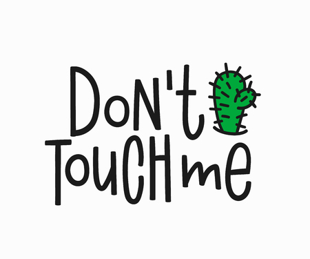 Dont touch me t-shirt quote feminist lettering. Calligraphy inspiration graphic design typography element. Hand written card. Simple vector sign. Protest against patriarchy misogyny female