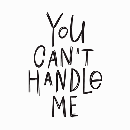 You cant handle me quote lettering. Calligraphy inspiration graphic design typography element. Hand written postcard. Cute simple vector sign. Stock Photo