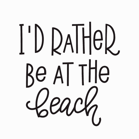 I rather be at the beach quote lettering. Calligraphy inspiration graphic design typography element. Hand written postcard. Cute simple vector sign. Stock Photo