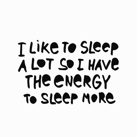 I like sleep a lot Energy more abstract quote lettering. Calligraphy inspiration graphic design typography element. Hand written postcard. Simple vector sign grunge style. Textile feminist print