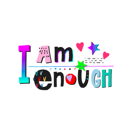 I am enough heart girl shirt quote lettering. Calligraphy inspiration graphic design typography element. Hand drawn postcard. Cute vector sign cutout style Textile fashion print frame collage Ilustração