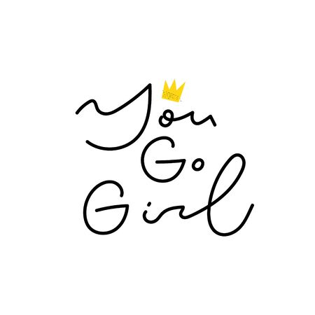 You go girl power crown quote feminist lettering. Calligraphy inspiration graphic design typography element. Hand written card. Simple vector sign Protest patriarchy sexism misogyny female
