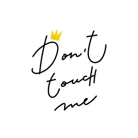 Do not touch me Girl power crown quote feminist lettering. Calligraphy inspiration graphic design typography element. Hand written card. Simple vector sign Protest patriarchy sexism misogyny female