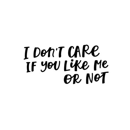 I dont care you like me or not quote lettering. Calligraphy inspiration graphic design typography element. Hand written postcard. Cute simple black vector sign letters flourishes point