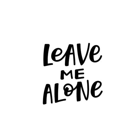 Leave me alone enjoy quote lettering. Calligraphy inspiration graphic design typography element. Hand written postcard. Cute simple black vector sign letters flourishes point
