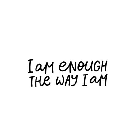 I am enough the way am enjoy quote lettering. Calligraphy inspiration graphic design typography element. Hand written postcard. Cute simple black vector sign letters flourishes point