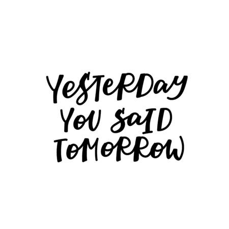 Yesterday you said tomorrow procrastinating quote lettering. Calligraphy inspiration graphic design typography element. Hand written postcard. Cute simple black vector sign letters flourishes point Vectores