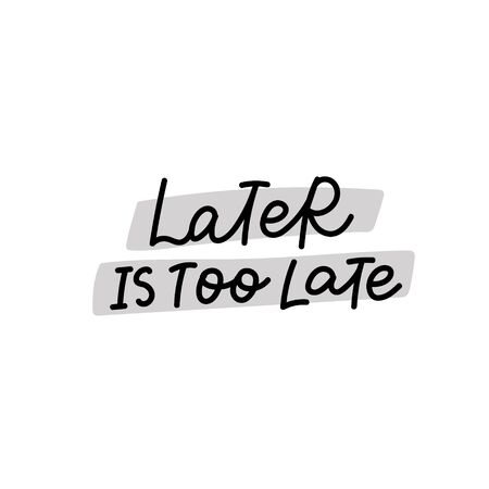 Later is too late procrastination quote lettering. Calligraphy inspiration graphic design typography element. Hand written postcard. Cute simple black vector sign letters flourishes point
