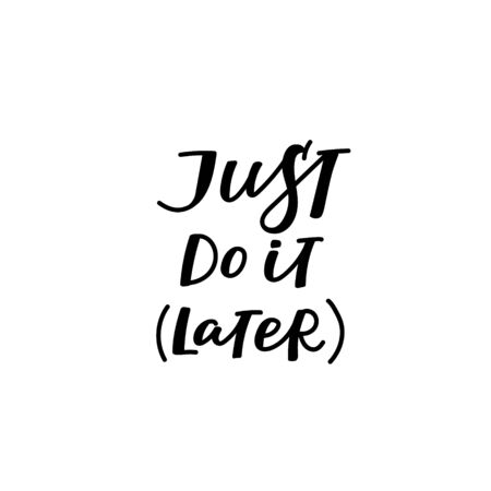 Just do it later procrastination enjoy quote lettering. Calligraphy inspiration graphic design typography element. Hand written postcard. Cute simple black vector sign letters flourishes point