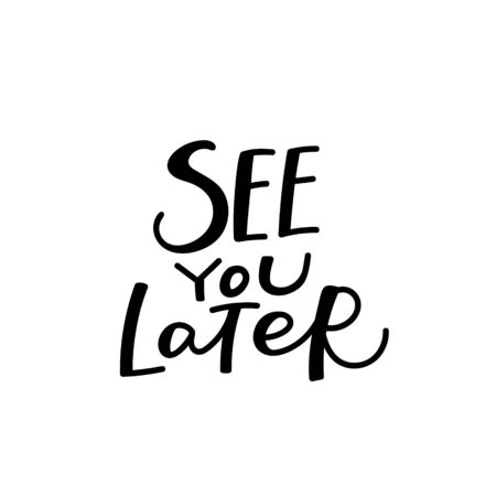 See you later quote lettering. Calligraphy inspiration graphic design typography element. Hand written postcard. Cute simple black vector sign letters flourishes point