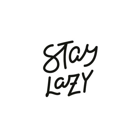Stay lazy quote lettering. Calligraphy inspiration graphic design typography element. Hand written postcard. Cute simple black vector sign point flourishes