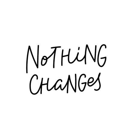 Nothing changes black quote lettering. Calligraphy inspiration graphic design typography element. Hand written postcard. Cute simple black vector sign Vector Illustration