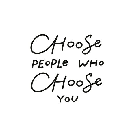 Choose people you quote lettering. Calligraphy inspiration graphic design typography element. Hand written postcard. Cute simple black vector sign point flourishes
