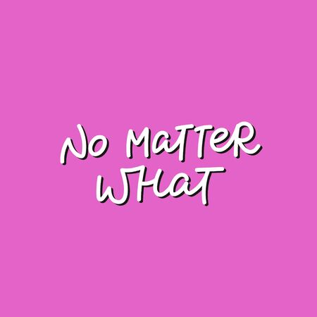 No matter what pink quote lettering. Calligraphy inspiration graphic design typography element. Hand written postcard. Cute simple black vector sign