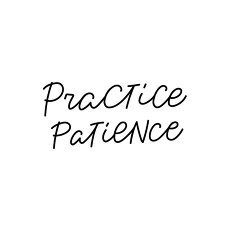 Practice patience quote lettering. Calligraphy inspiration graphic design typography element. Hand written postcard. Cute simple black vector sign