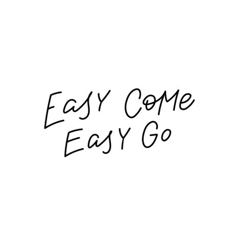 Easy come go quote lettering. Calligraphy inspiration graphic design typography element. Hand written postcard. Cute simple black vector sign
