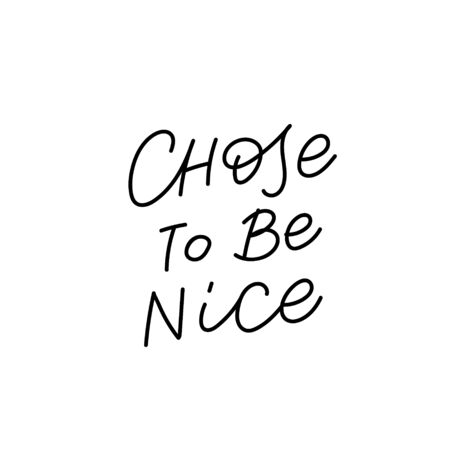 Chose to be nice quote lettering. Calligraphy inspiration graphic design typography element. Hand written postcard. Cute simple black vector sign