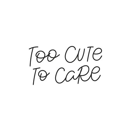 Too cute to care calligraphy quote lettering sign