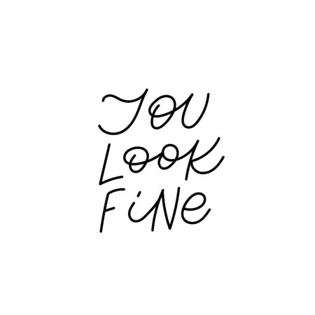 You look fine calligraphy quote lettering sign