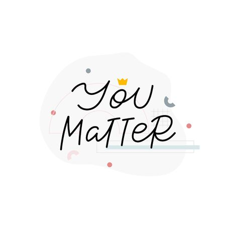 You matter calligraphy quote hand lettering sign