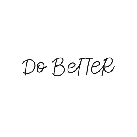 Do better quote lettering. Calligraphy inspiration graphic design typography element. Hand written postcard. Cute simple black vector sign. Geometric simple forms background.