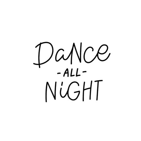 Dance all night quote lettering. Calligraphy inspiration graphic design typography element. Hand written postcard. Cute simple black vector sign. Geometric simple forms background.