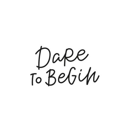 Dare to begin quote simple lettering sign