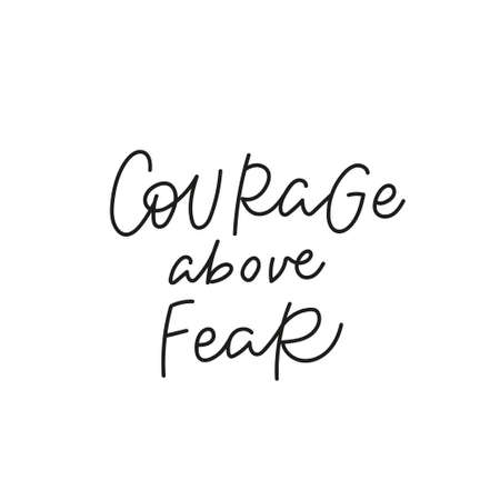 Courage above fea quote simple lettering sign