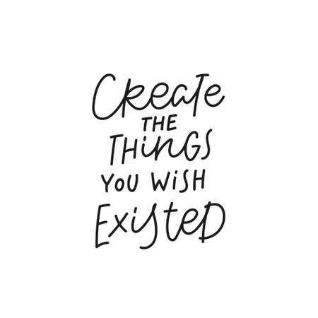 Create things you wish existed quote simple sign