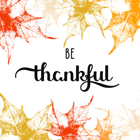 be: vector holiday background with autumn maple leaves and hand drawn words be thankful