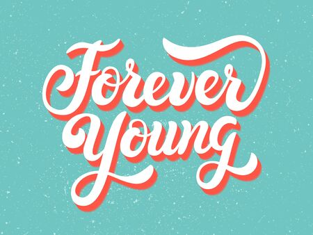 Forever young. Poster with hand drawn inspirational quote. Vector illustration with lettering typography. Motivational slogan for t-shirt, sweatshirt, banner, card, sticker, badge