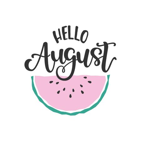 Flat illustration with scandinavian style watermelon and hand lettering saying Hello August. Great vector element for poster design, promo banner, postcard Vettoriali