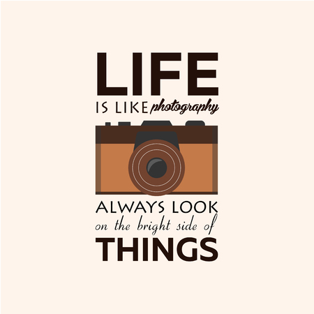 negatives: Poster. Life is like photography always look on the bright side of things. Vector illustration. Photgrapher. Take photo.