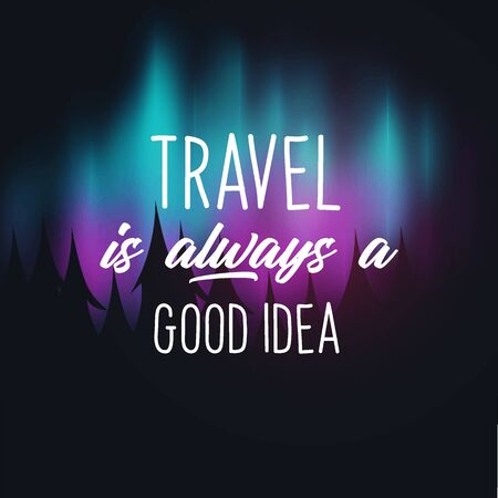 Travel Quote with Aurora Borealis or Northern Lights Effect on dark background behind the forest