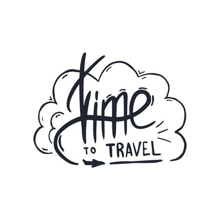 Time to Travel. Travel lettering. Travel life style inspiration quotes. Motivational typography. Calligraphy graphic design element.
