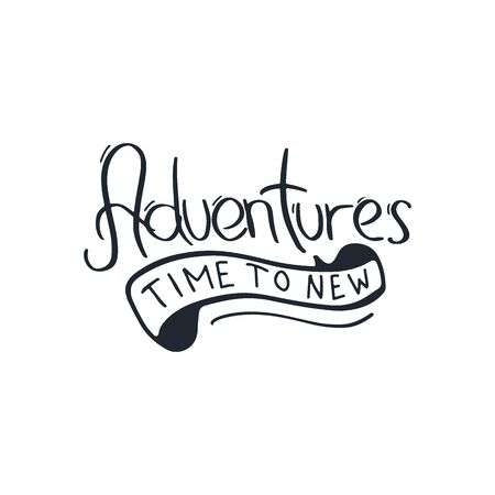 Time to new Adventure. Travel lettering. Travel life style inspiration quotes. Motivational typography. Calligraphy graphic design element.