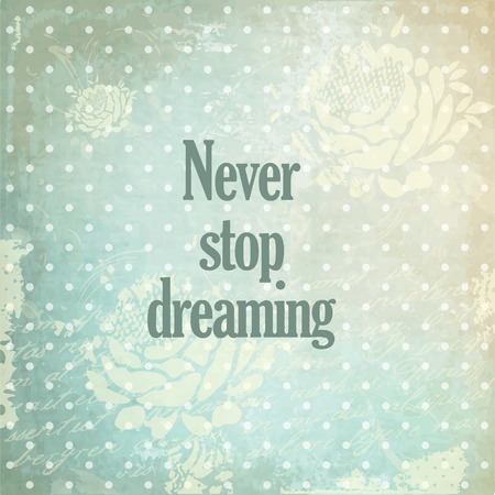 dreaming: Never stop dreaming