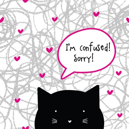 Im confused. Sorry! Cat character. Speech bubble. Cat talk.