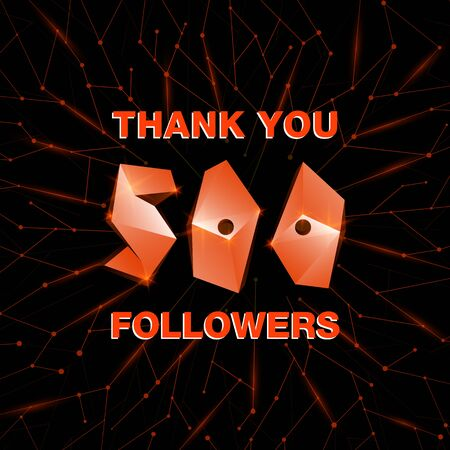 Thank you 500 followers, thanks banner. Follower congratulation card with polygonal numbers and neural network background for Social Networks. Blogger celebrate new number of subscribers