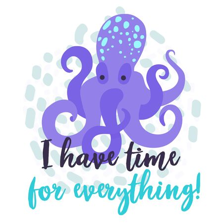 Cute octopus vector illustration for printing on textiles, cards, clothes. Beautiful sea creature and signature lettering. I have time for everything. Print for workaholics, many workers, multitasking, marine theme. Ilustração