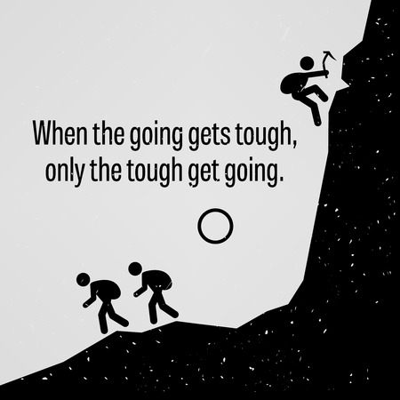 When the Going Gets Tough Only The Tough Get Going Vector
