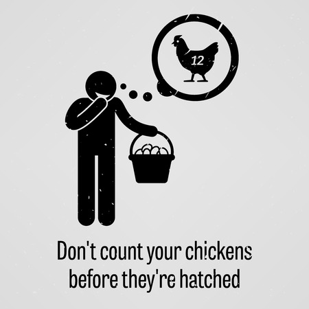 bad planning: Do Not Count Your Chickens Before They are Hatched
