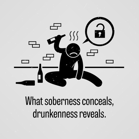 drunkard: What Soberness Conceals, Drunkenness Reveals Illustration