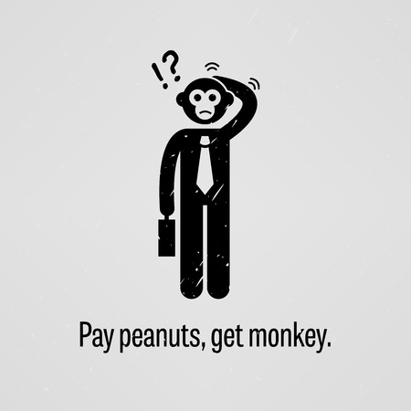 monkey nuts: Pay peanuts, get monkey