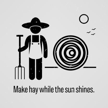 while: Make hay while the sun shines