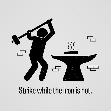 on strike: Strike while the iron is hot Illustration