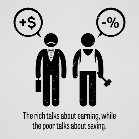 discuss: The rich talks about earning, while the poor talks about saving Illustration